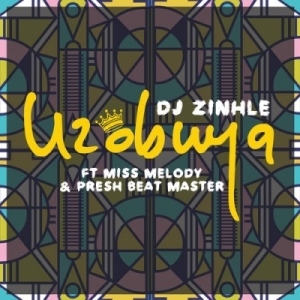 DJ Zinhle - Uzobuya ft. Miss Melody & Presh Beat Master